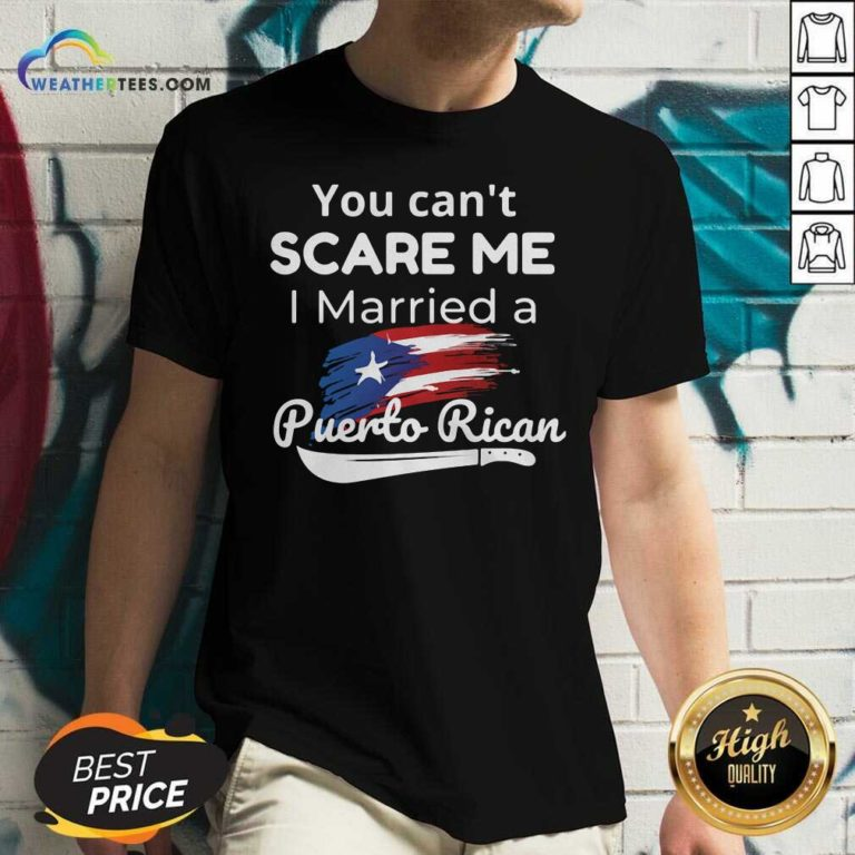 You Can't Scare Me I Married A Puerto Rican V-neck - Design By Weathertees.com