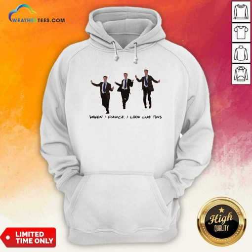 Chandler When I Dance I Look Like This Hoodie - Design By Weathertees.com