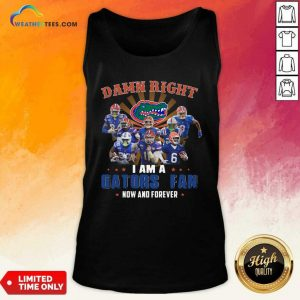 Damn Right I Am A Gators Fan Now And Forever Tank Top - Design By Weathertees.com