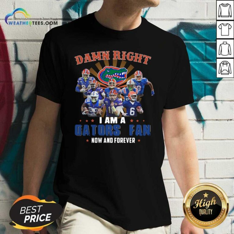 Damn Right I Am A Gators Fan Now And Forever V-neck - Design By Weathertees.com
