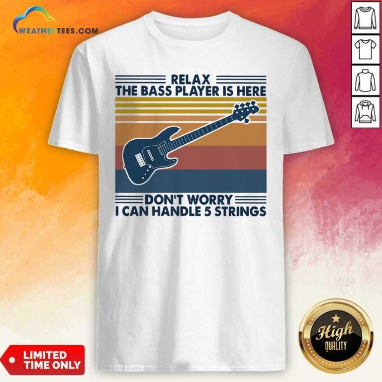 Guitar Relax The Bass Players Is Here Don't Worry I Can Handle 5 Strings Vintage Retro Shirt - Design By Weathertees.com