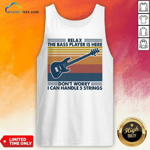 Guitar Relax The Bass Players Is Here Don't Worry I Can Handle 5 Strings Vintage Retro Tank Top - Design By Weathertees.com
