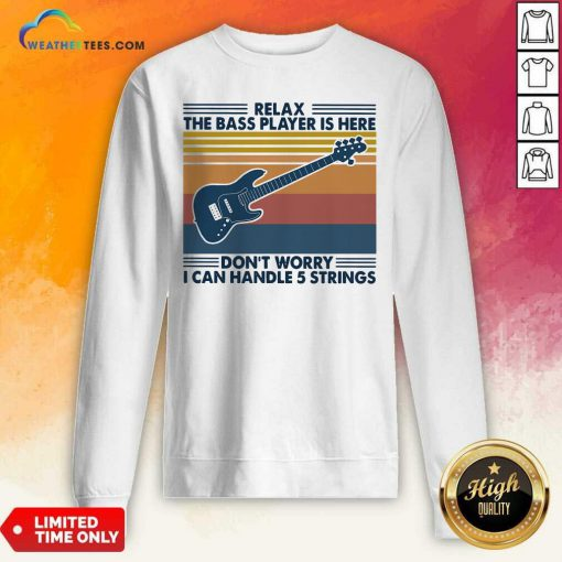 Guitar Relax The Bass Players Is Here Don't Worry I Can Handle 5 Strings Vintage Retro Sweatshirt - Design By Weathertees.com