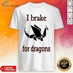 I Brake For Dragon Bumper Shirt - Design By Weathertees.com