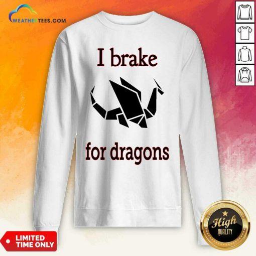 I Brake For Dragon Bumper Sweatshirt - Design By Weathertees.com