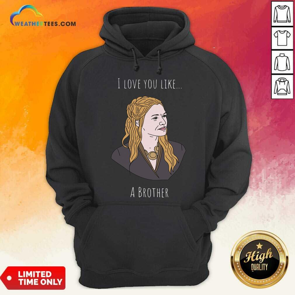 I Love You Like A Brother Hoodie - Design By Weathertees.com