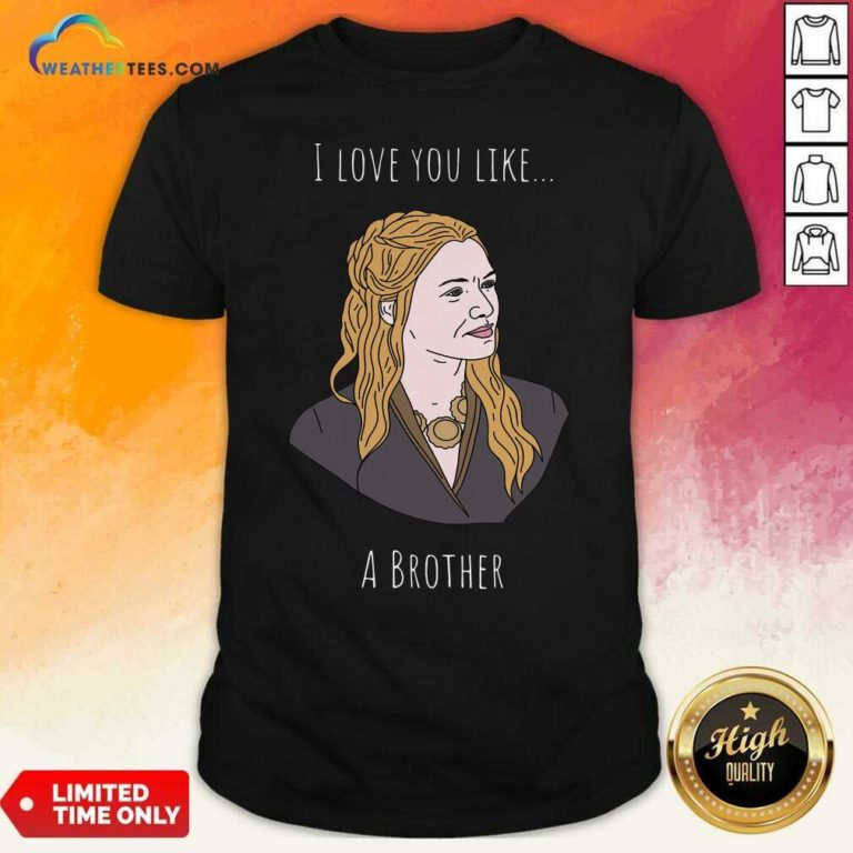 I Love You Like A Brother Shirt - Design By Weathertees.com