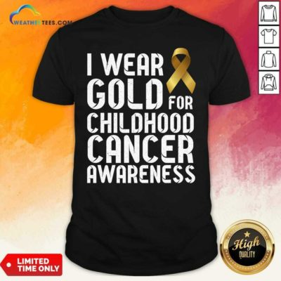 I Wear Gold For Childhood Cancer Awareness Ribbon Gold Shirt - Design By Weathertees.com
