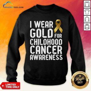 I Wear Gold For Childhood Cancer Awareness Ribbon Gold Sweatshirt - Design By Weathertees.com