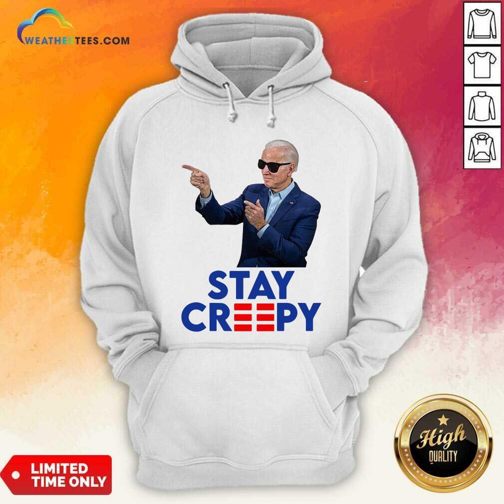 Joe Biden Stay Creepy Hoodie - Design By Weathertees.com