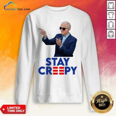 Joe Biden Stay Creepy Sweatshirt - Design By Weathertees.com