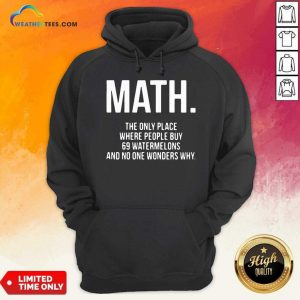 Math The Only Place Where People Buy 69 Watermelons Hoodie - Design By Weathertees.com