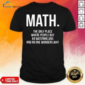 Math The Only Place Where People Buy 69 Watermelons Shirt - Design By Weathertees.com