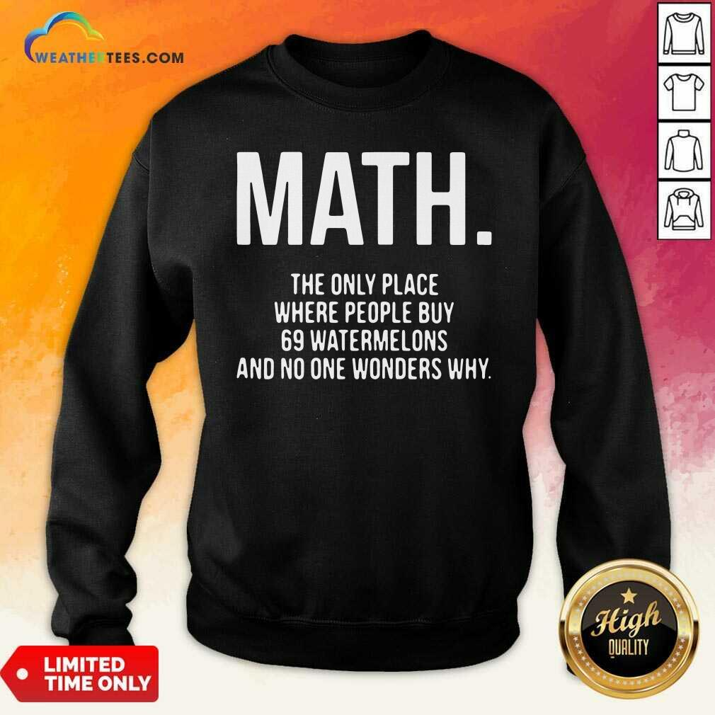 Math The Only Place Where People Buy 69 Watermelons Sweatshirt - Design By Weathertees.com