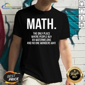 Math The Only Place Where People Buy 69 Watermelons V-neck - Design By Weathertees.com