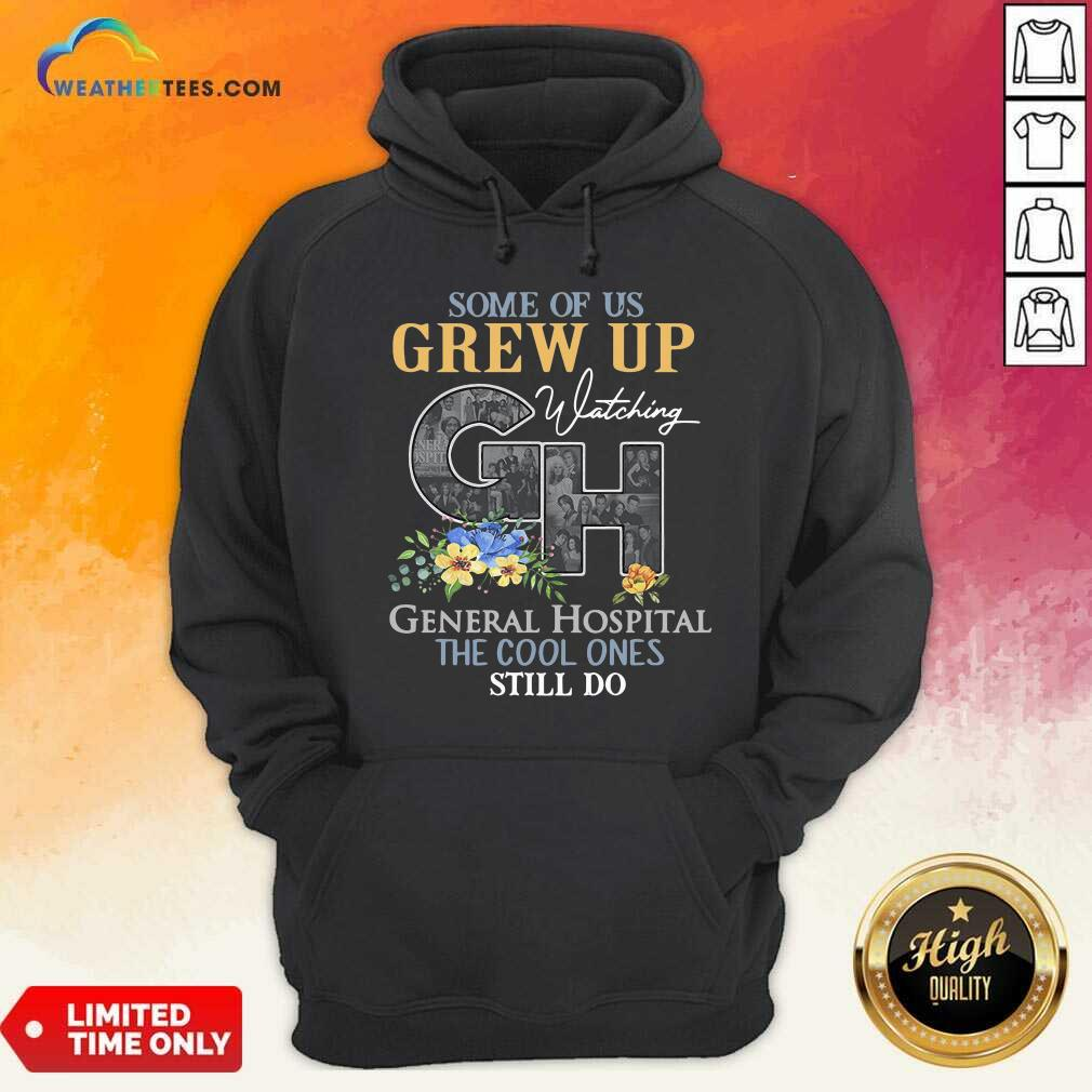 Some Of Us Grew Up Watching CH General Hospital The Cool Ones Still Do Hoodie - Design By Weathertees.com