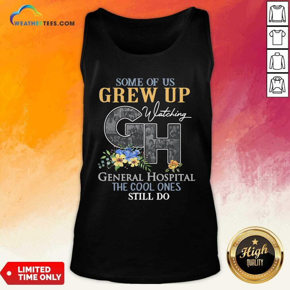 Some Of Us Grew Up Watching CH General Hospital The Cool Ones Still Do Tank Top - Design By Weathertees.com