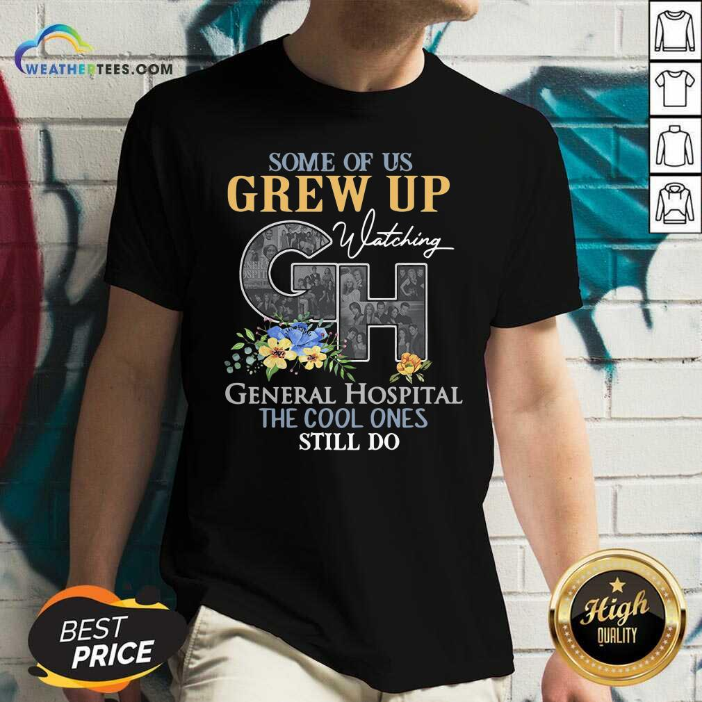 Some Of Us Grew Up Watching CH General Hospital The Cool Ones Still Do V-neck - Design By Weathertees.com