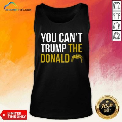You Can't Trump The Donald Tank Top - Design By Weathertees.com