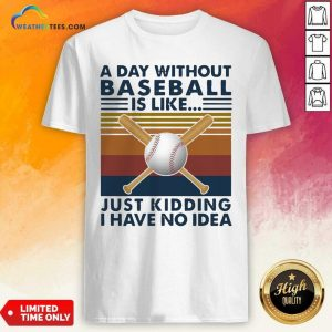 A Day Without Baseball Is Like Just Kidding I Have No Idea Vintage Shirt - Design By Weathertees.com