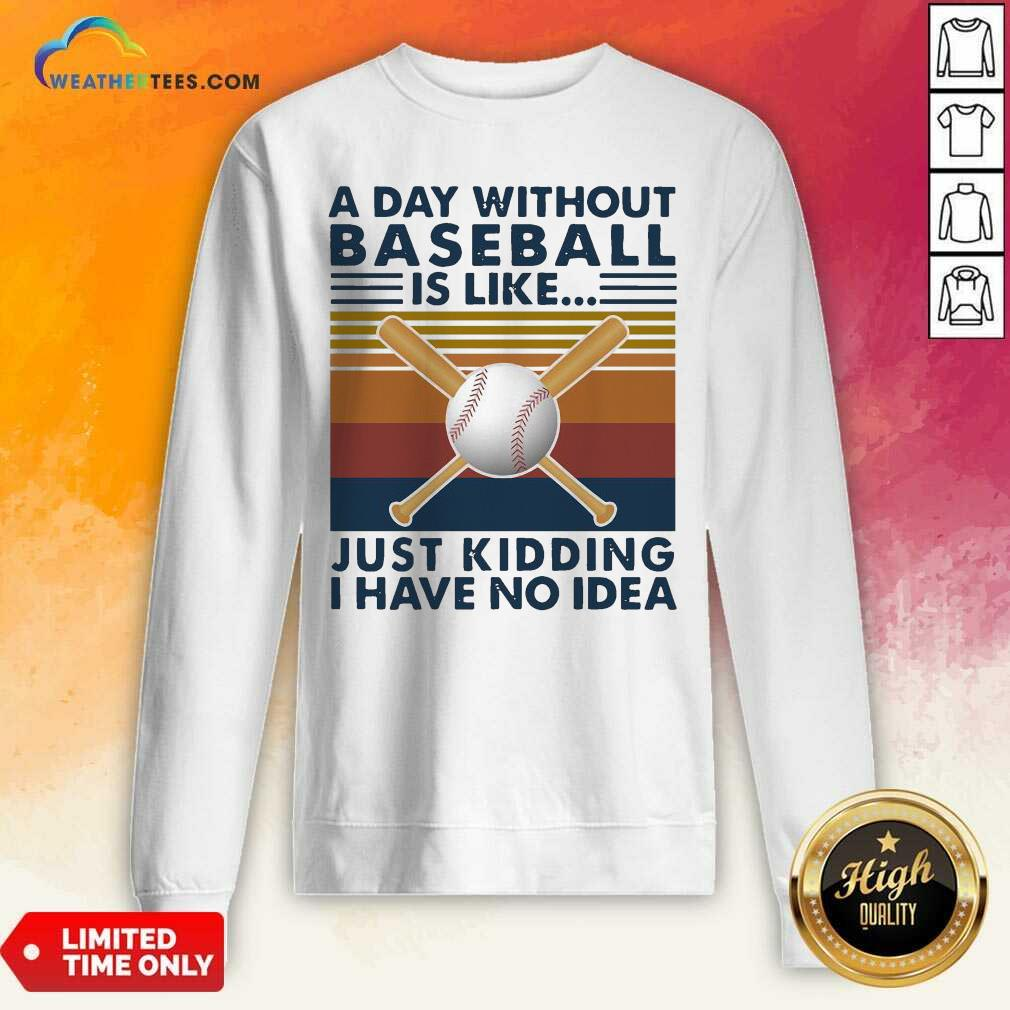 A Day Without Baseball Is Like Just Kidding I Have No Idea Vintage Sweatshirt - Design By Weathertees.com