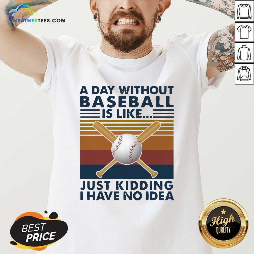 A Day Without Baseball Is Like Just Kidding I Have No Idea Vintage V-neck - Design By Weathertees.com