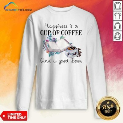 Happiness Is A Cup Of Coffee And A Good Book Sweatshirt - Design By Weathertees.com