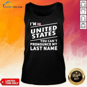 I'm United States You Can't Pronounce My Last Name American Flag Tank Top - Design By Weathertees.com