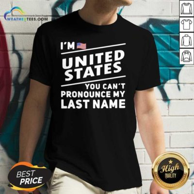 I'm United States You Can't Pronounce My Last Name American Flag V-neck - Design By Weathertees.com