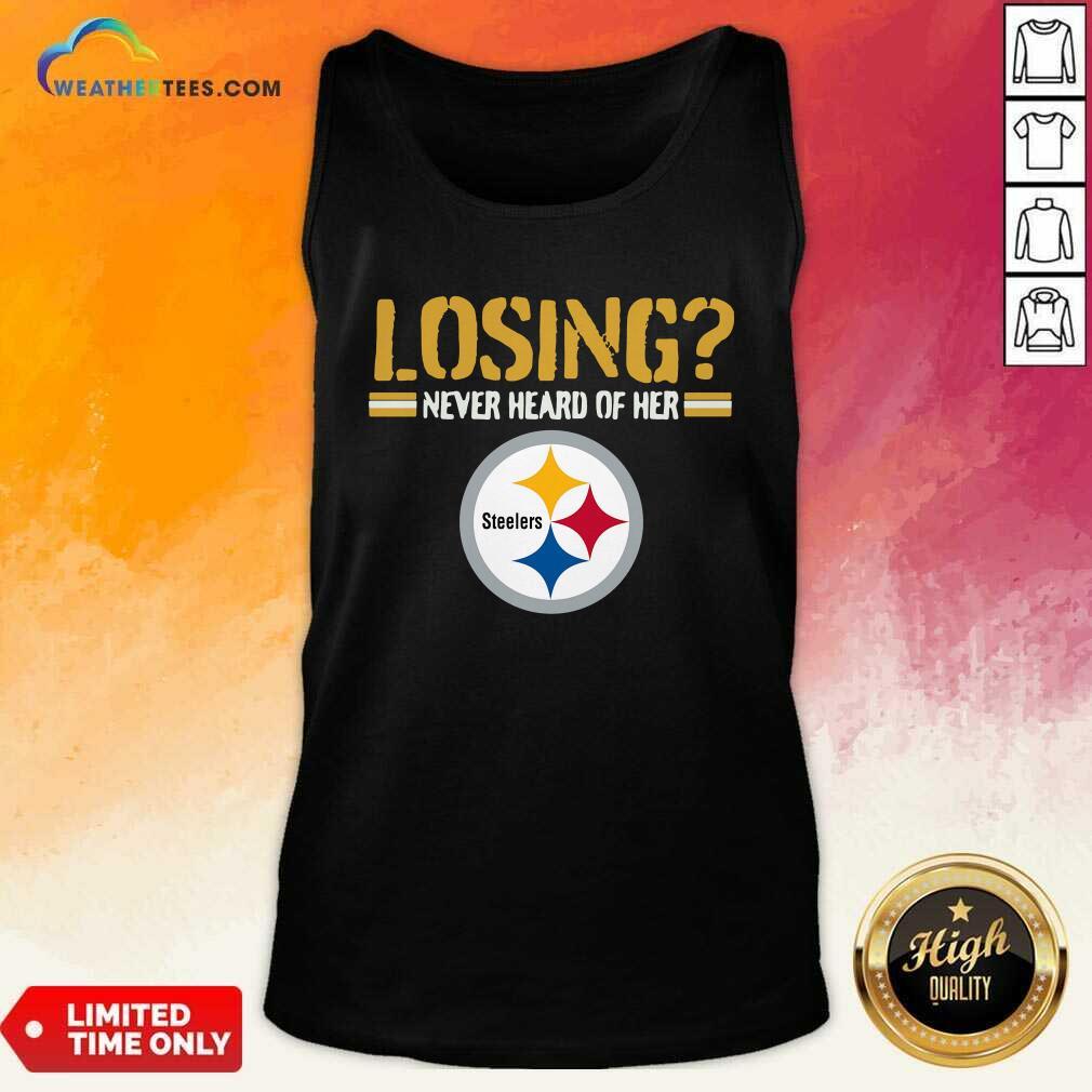 Losing Never Heard Of Her Pittsburgh Steelers Tank Top - Design By Weathertees.com