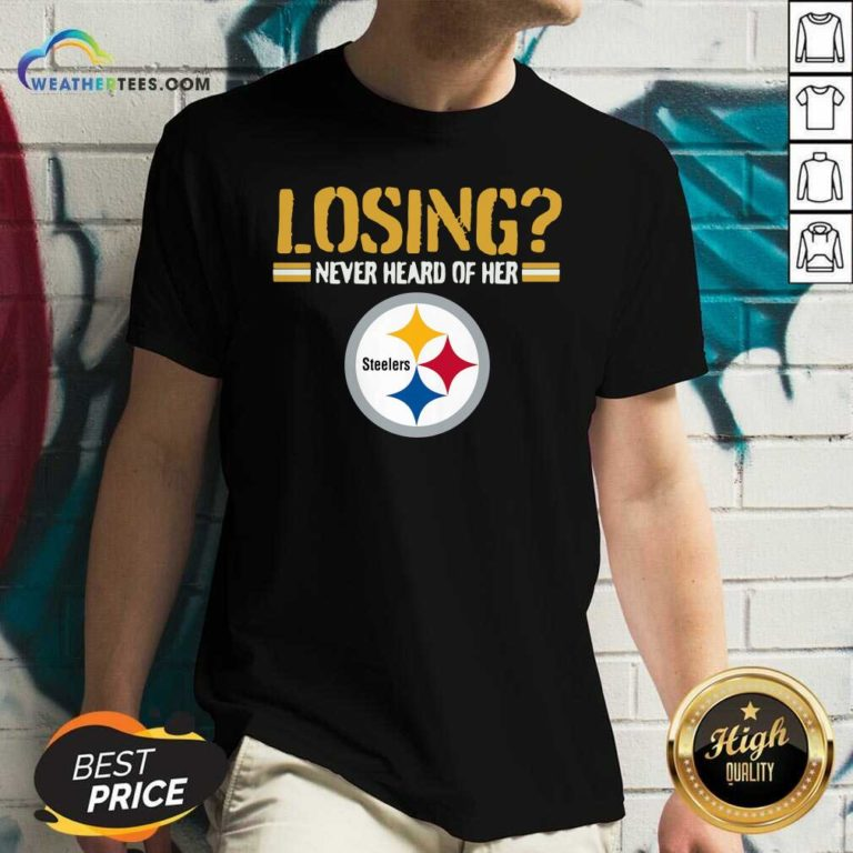 Losing Never Heard Of Her Pittsburgh Steelers V-neck - Design By Weathertees.com