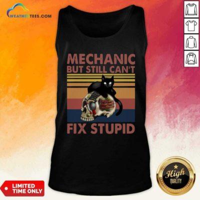 Mechanic But Still Can't Fix Stupid Skull Black Cat Vintage Retro Tank Top - Design By Weathertees.com