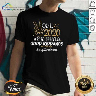 Out 2020 Bye Felicia Good Riddance Don't Come Back Registered Nurse V-neck - Design By Weathertees.com