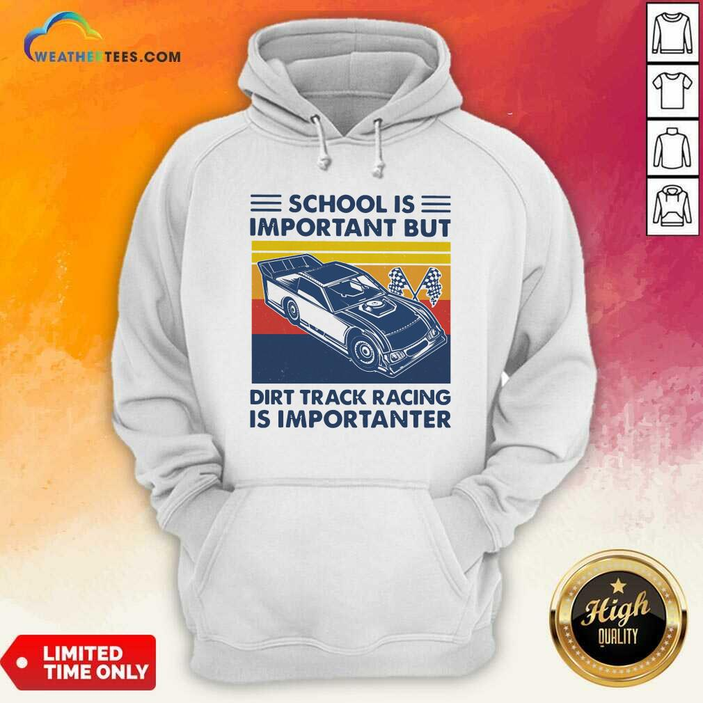 School Is Important But Dirt Track Racing Is Importanter Vintage Retro Hoodie - Design By Weathertees.com