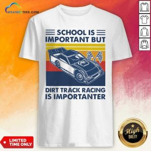 School Is Important But Dirt Track Racing Is Importanter Vintage Retro Shirt - Design By Weathertees.com