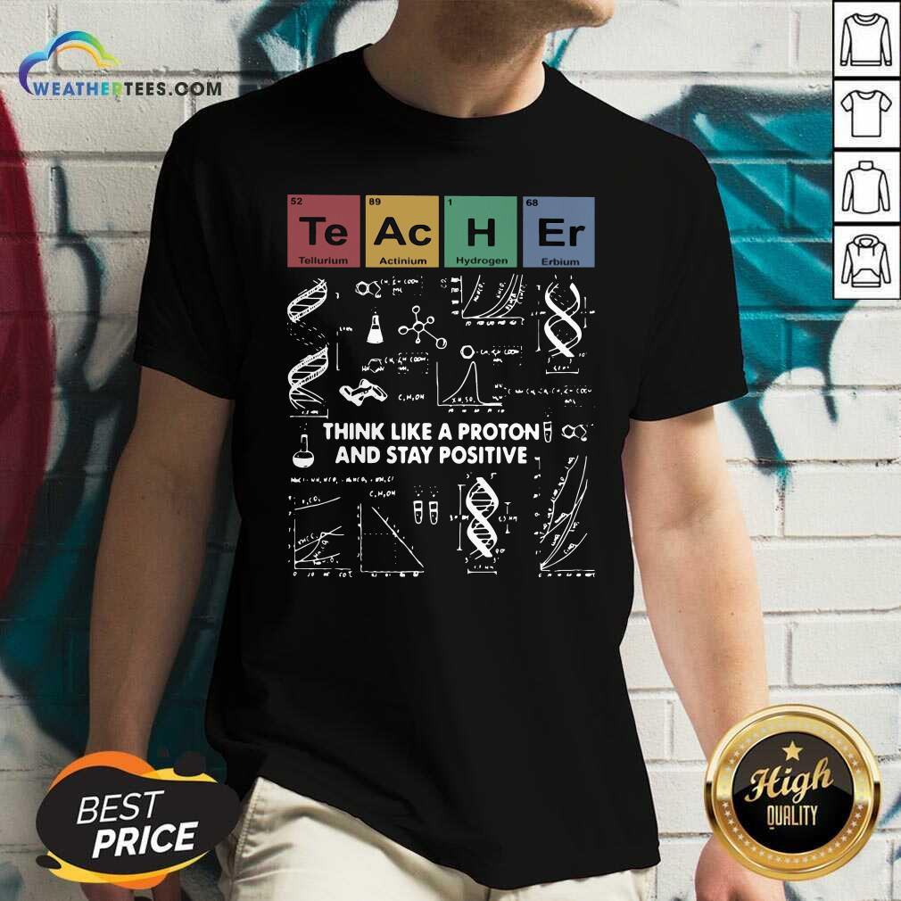 Teacher Think Like A Proton And Stay Positive V-neck - Design By Weathertees.com