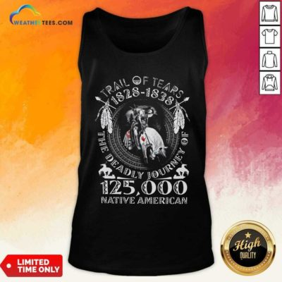 Trail Of Tears 1828 1838 The Deadly Journey Of 125000 Native American Tank Top - Design By Weathertees.com