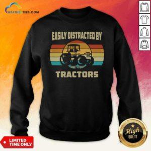 Vintage Tractor Lovers Easily Distracted By Tractors Sweatshirt - Design By Weathertees.com