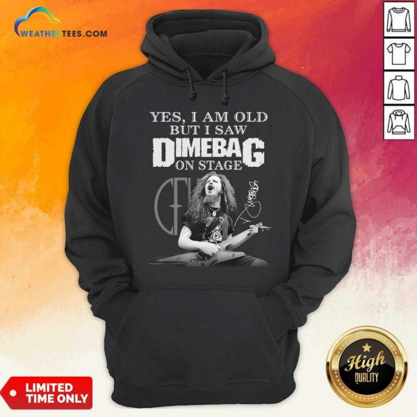 Yes I Am Old But I Saw Dimebag On Stage Signature Hoodie - Design By Weathertees.com