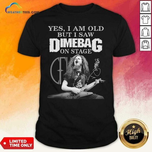 Yes I Am Old But I Saw Dimebag On Stage Signature Shirt - Design By Weathertees.com