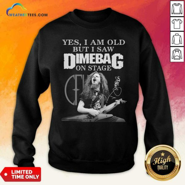 Yes I Am Old But I Saw Dimebag On Stage Signature Sweatshirt - Design By Weathertees.com