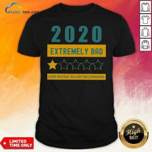 2020 Extremely Bad One Star User Review Do Not Recommend Shirt - Design By Weathertees.com