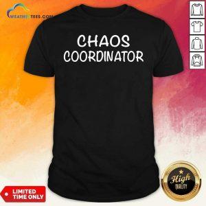 Chaos Coordinator Shirt - Design By Weathertees.com