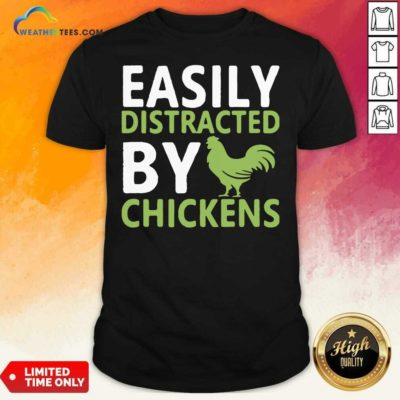 Easily Distracted By Chickens Shirt - Design By Weathertees.com