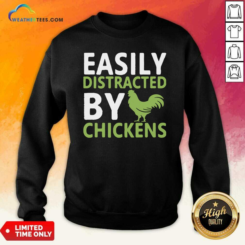 Easily Distracted By Chickens Sweatshirt - Design By Weathertees.com