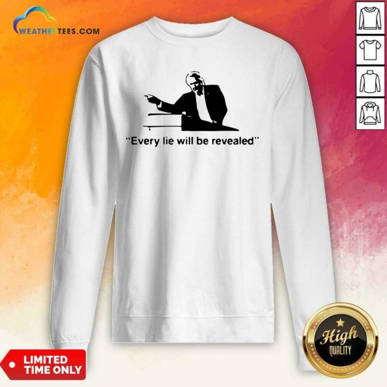Every Lie Will Be Revealed Tee Sweatshirt - Design By Weathertees.com