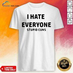 I Hate Everyone Stupid Cuns Shirt - Design By Weathertees.com
