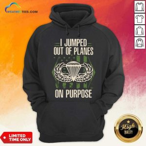I Jumped Out Of Planes On Purpose Hoodie - Design By Weathertees.com