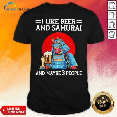 I Like Beer And Samurai And Maybe 3 People Shirt - Design By Weathertees.com