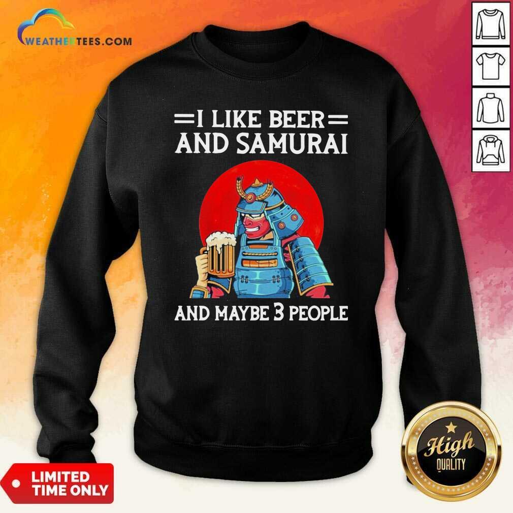I Like Beer And Samurai And Maybe 3 People Sweatshirt - Design By Weathertees.com
